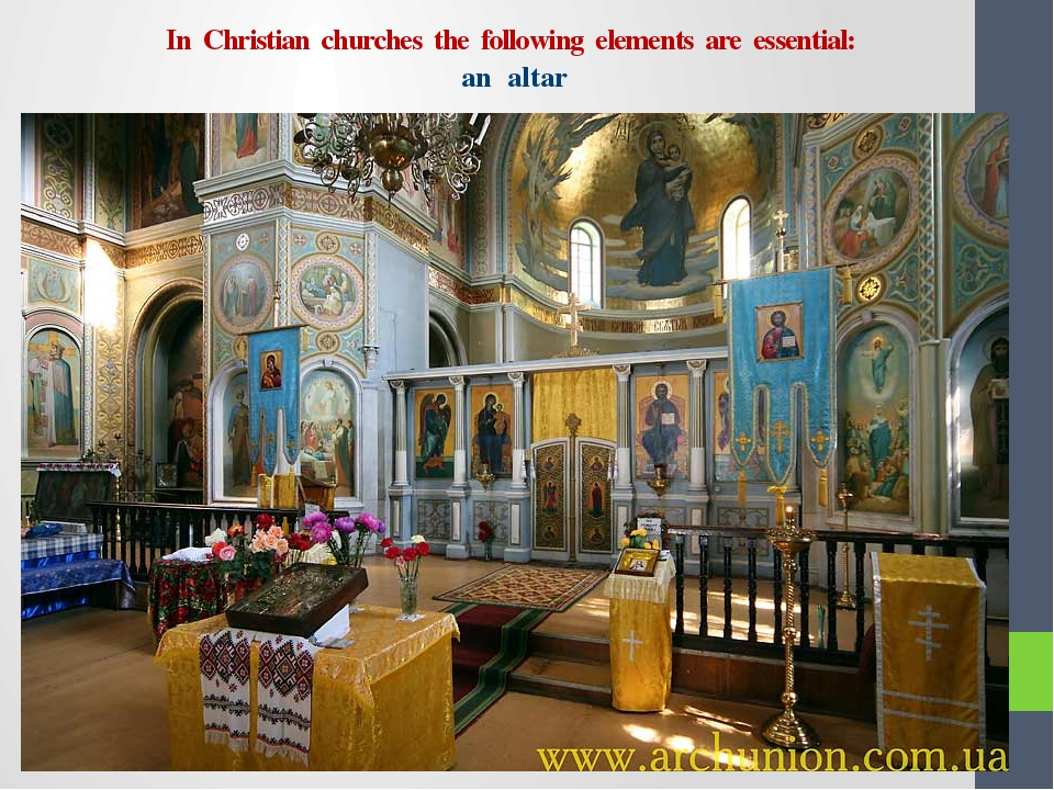 In Christian churches the following elements are essential: an altar