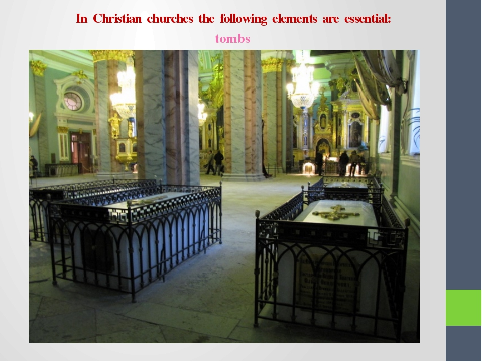 In Christian churches the following elements are essential: tombs