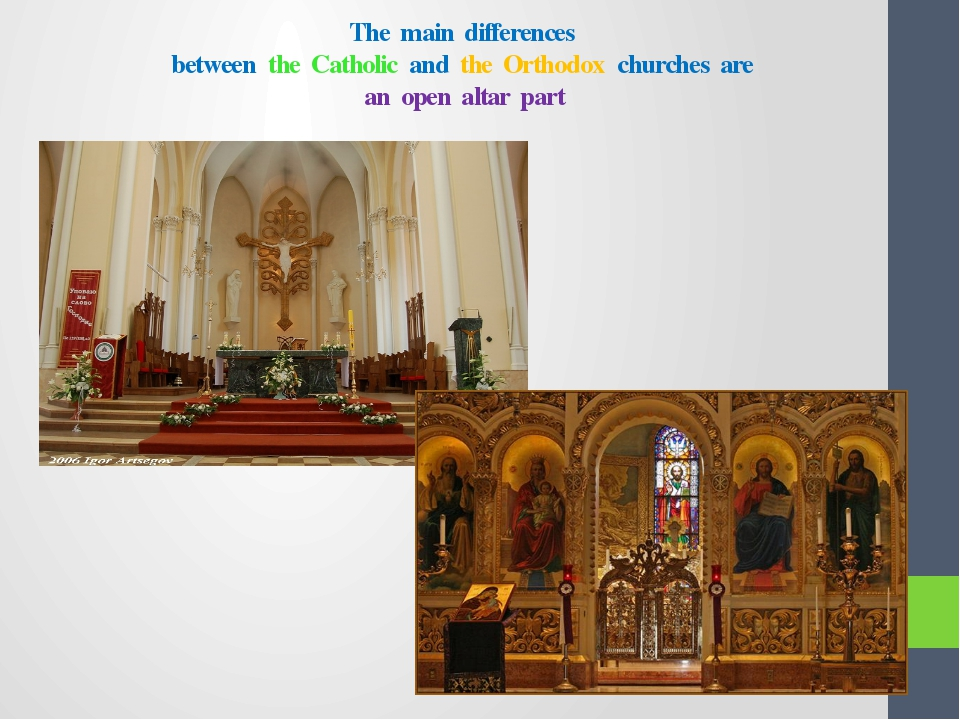 The main differences between the Catholic and the Orthodox churches are an op...