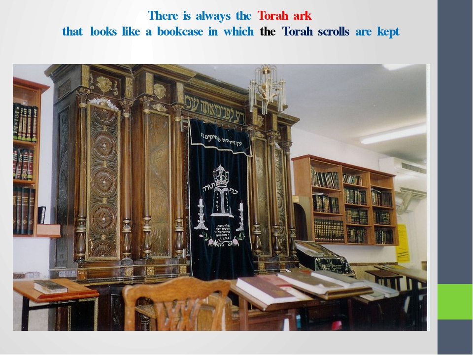 There is always the Torah ark that looks like a bookcase in which the Torah s...