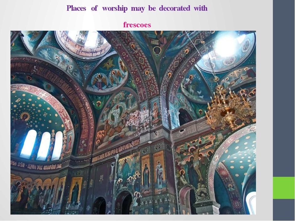 Places of worship may be decorated with frescoes