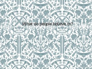 What do people believe in?