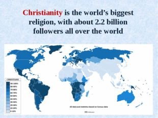 Christianity is the world's biggest religion, with about 2.2 billion follower