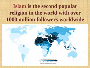 Islam is the second popular religion in the world with over 1000 million foll