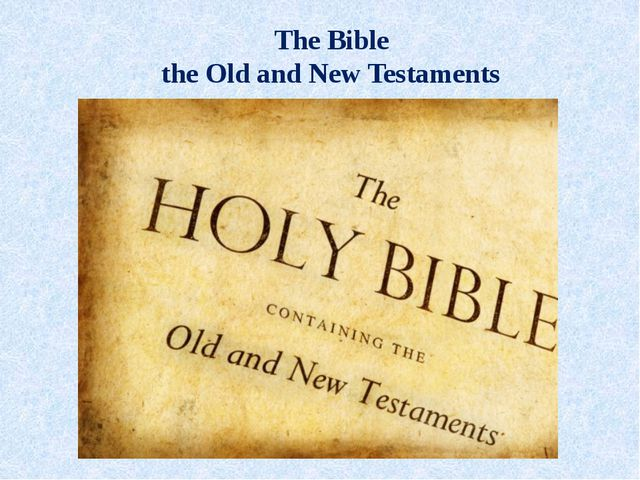The Bible the Old and New Testaments