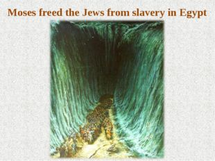 Moses freed the Jews from slavery in Egypt