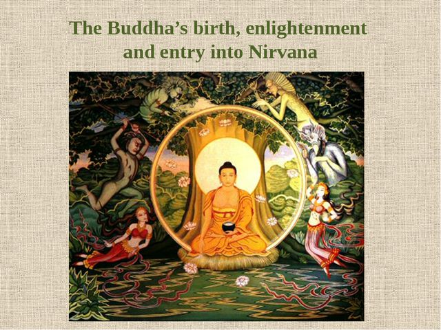 The Buddha's birth, enlightenment and entry into Nirvana