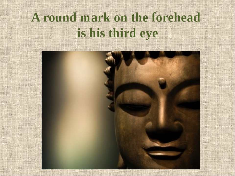 A round mark on the forehead is his third eye