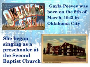 Gayla Peevey was born on the 8th of March, 1943 in Oklahoma City She began s