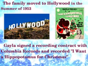 The family moved to Hollywood in the Summer of 1953 Gayla signed a recording