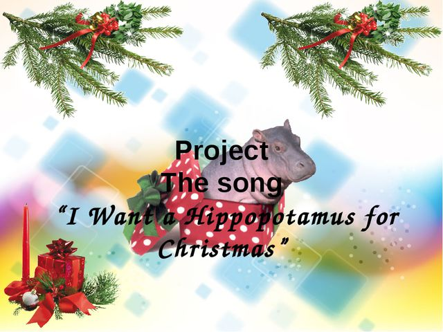 """Project The song """"I Want a Hippopotamus for Christmas"""""""