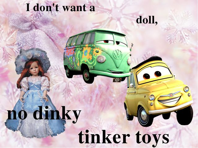 I don't want a doll, no dinky tinker toys