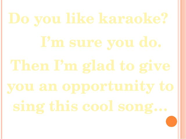 Do you like karaoke? I'm sure you do. Then I'm glad to give you an opportunit...
