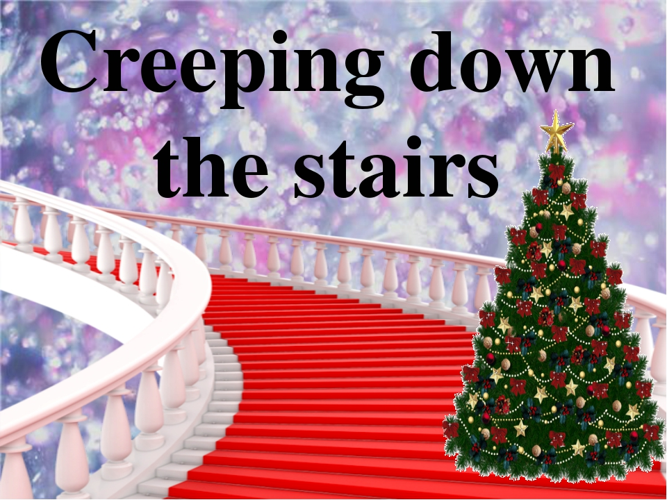 Creeping down the stairs