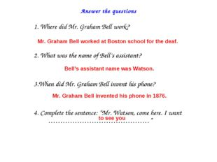 Answer the questions 1. Where did Mr. Graham Bell work? 2. What was the name