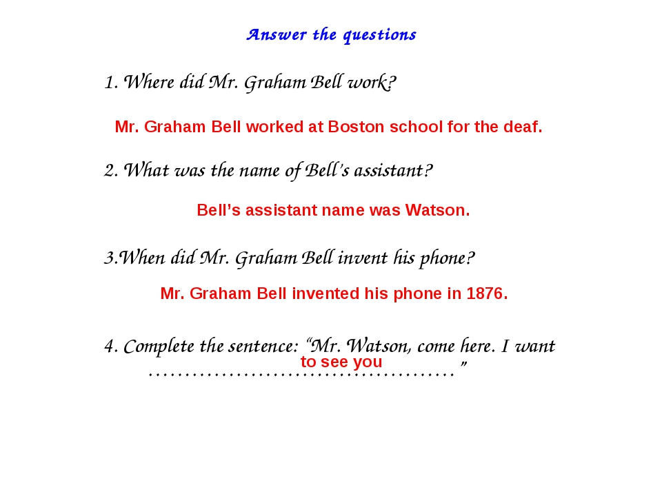 Answer the questions 1. Where did Mr. Graham Bell work? 2. What was the name...