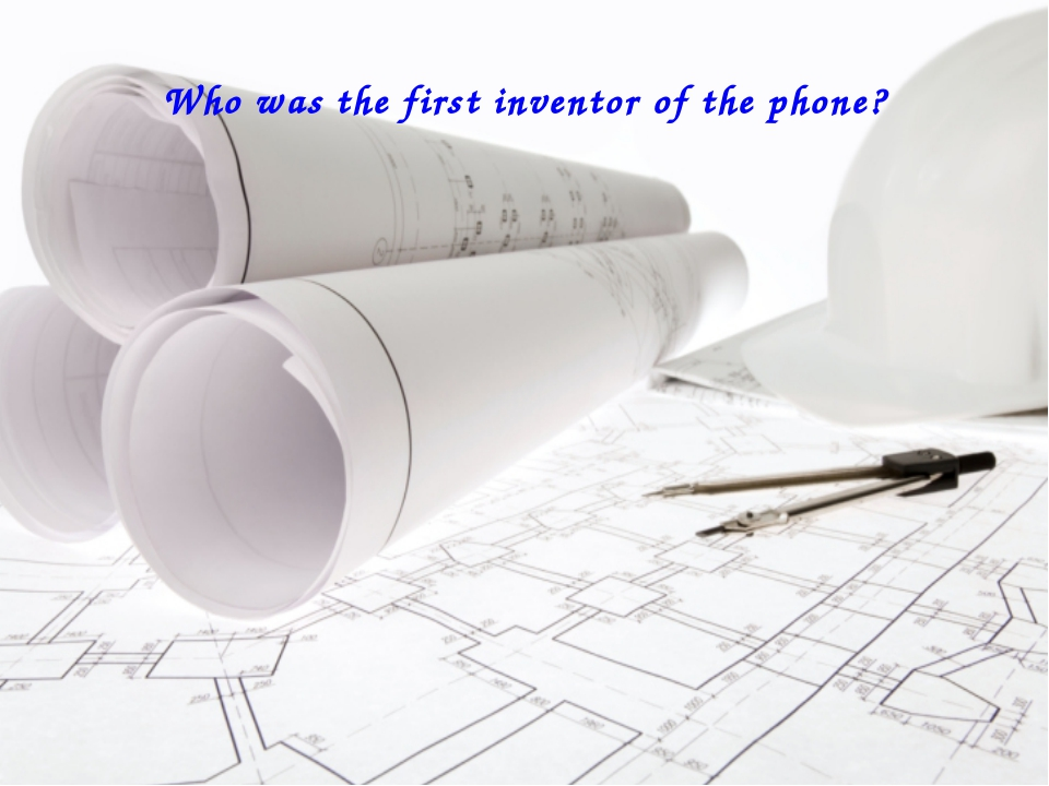 Who was the first inventor of the phone?
