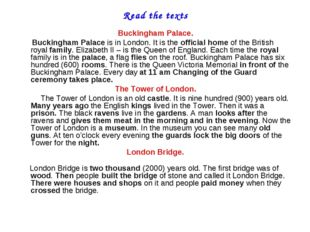 Read the texts Buckingham Palace. Buckingham Palace is in London. It is the o