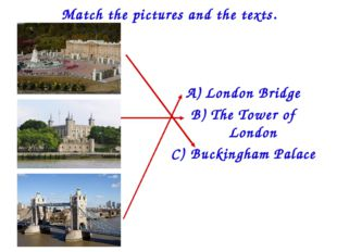 Match the pictures and the texts. London Bridge The Tower of London Buckingha