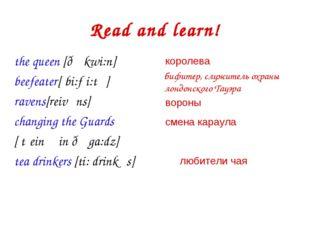 Read and learn! the queen [ðə kwi:n] beefeater[ˈbi:fˌi:tə] ravens[reivəns] ch