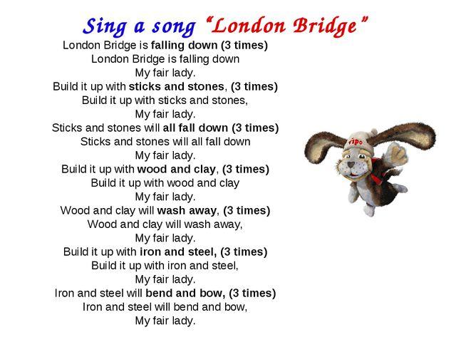 """Sing a song """"London Bridge"""" London Bridge is falling down (3 times) London Br..."""