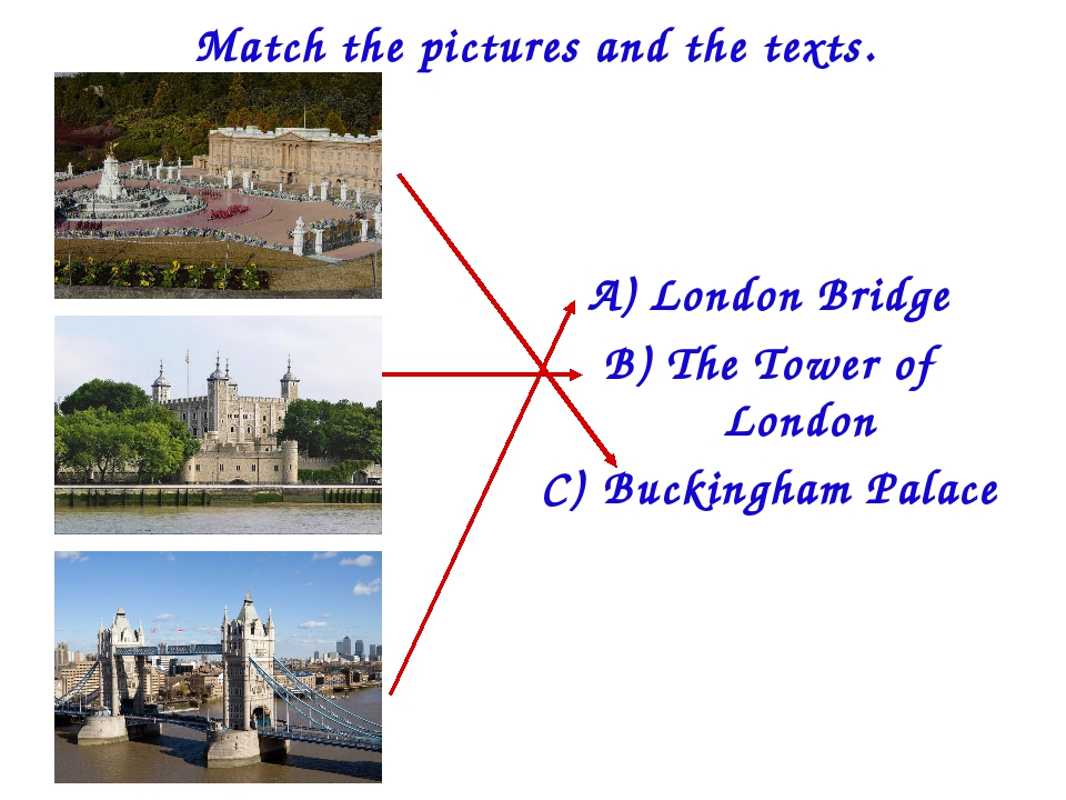 Match the pictures and the texts. London Bridge The Tower of London Buckingha...