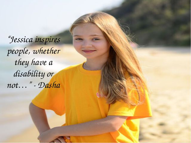 """Jessica inspires people, whether they have a disability or not…"" - Dasha"