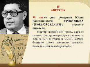 28 АВГУСТА 90 летсо дня рождения Юрия Валентиновича ТРИФОНОВА (28.08.1925-28