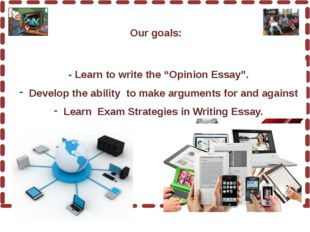 """- Teach to write the """"Opinion Essay"""". Develop the ability to make arguments"""