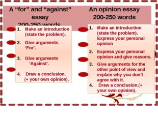Make an introduction (state the problem). Give arguments 'For'. Give argumen