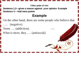 Other point of view Sentence 1,2—gives a reason against your opinion- Exampl
