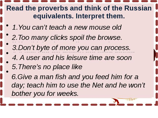 Read the proverbs and think of the Russian equivalents. Interpret them. 1.Yo...