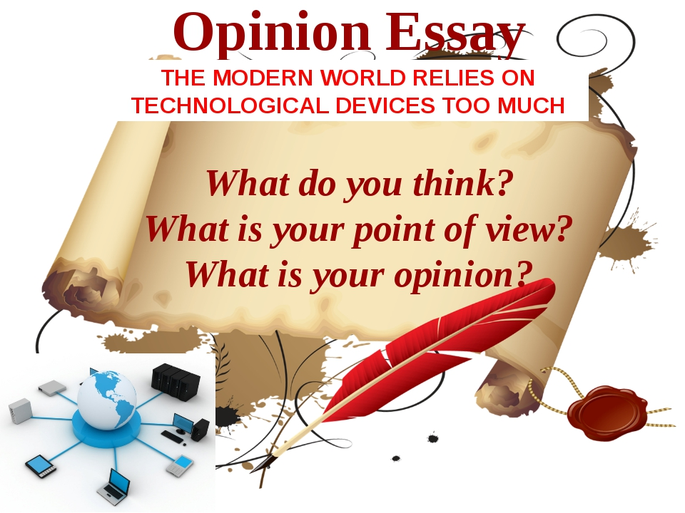 Opinion Essay What do you think? What is your point of view? What is your opi...