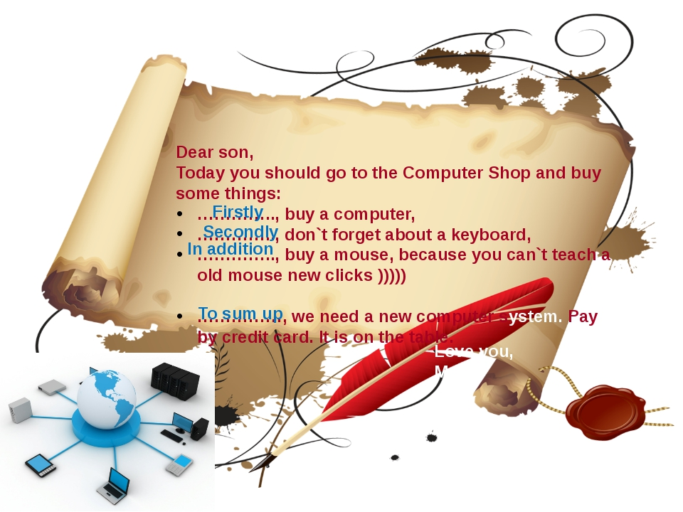 Dear son, Today you should go to the Computer Shop and buy some things: …………....