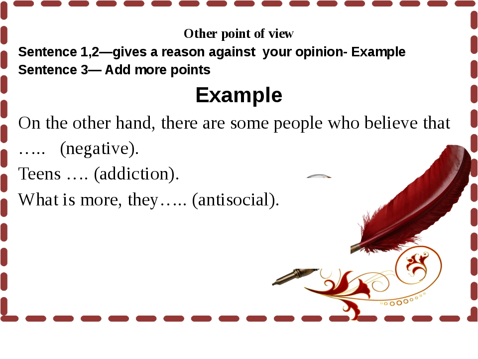 Other point of view Sentence 1,2—gives a reason against your opinion- Exampl...