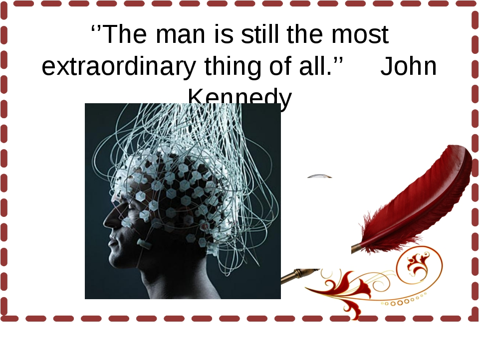 ''The man is still the most extraordinary thing of all.'' John Kennedy