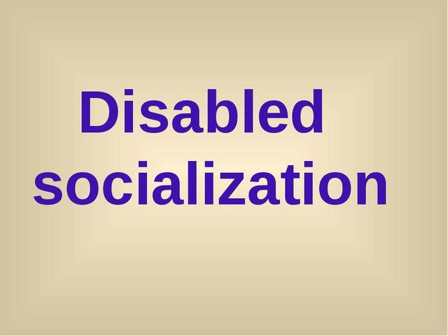 Disabled socialization