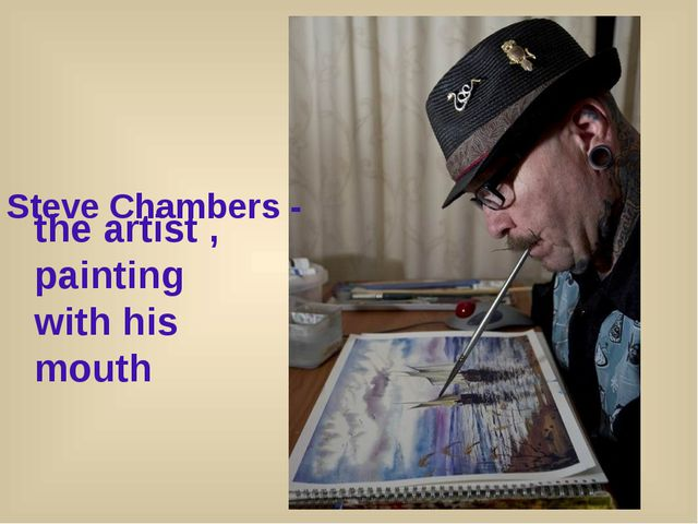 Steve Chambers - the artist , painting with his mouth