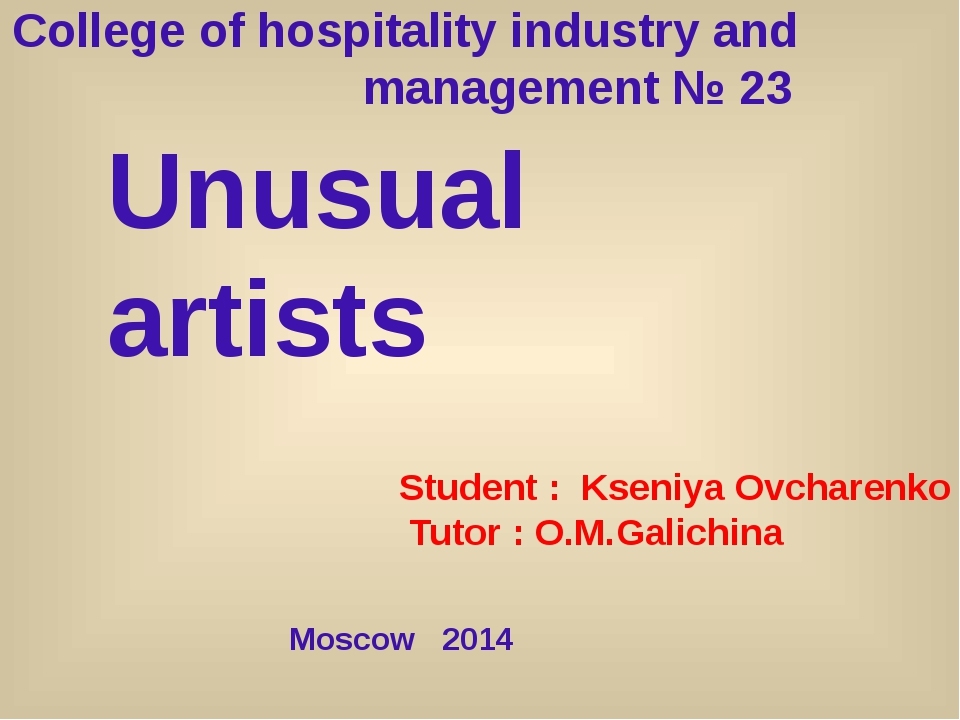 College of hospitality industry and management № 23 Unusual artists Student :...