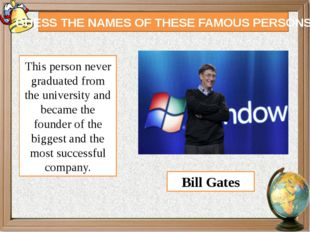 GUESS THE NAMES OF THESE FAMOUS PERSONS This person never graduated from the