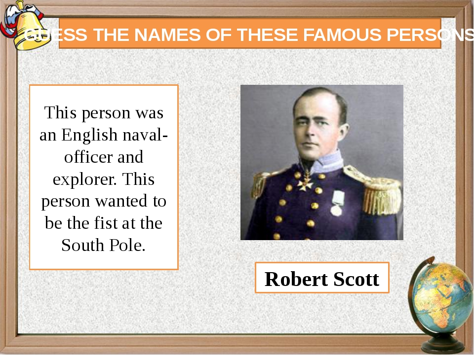 GUESS THE NAMES OF THESE FAMOUS PERSONS This person was an English naval-offi...