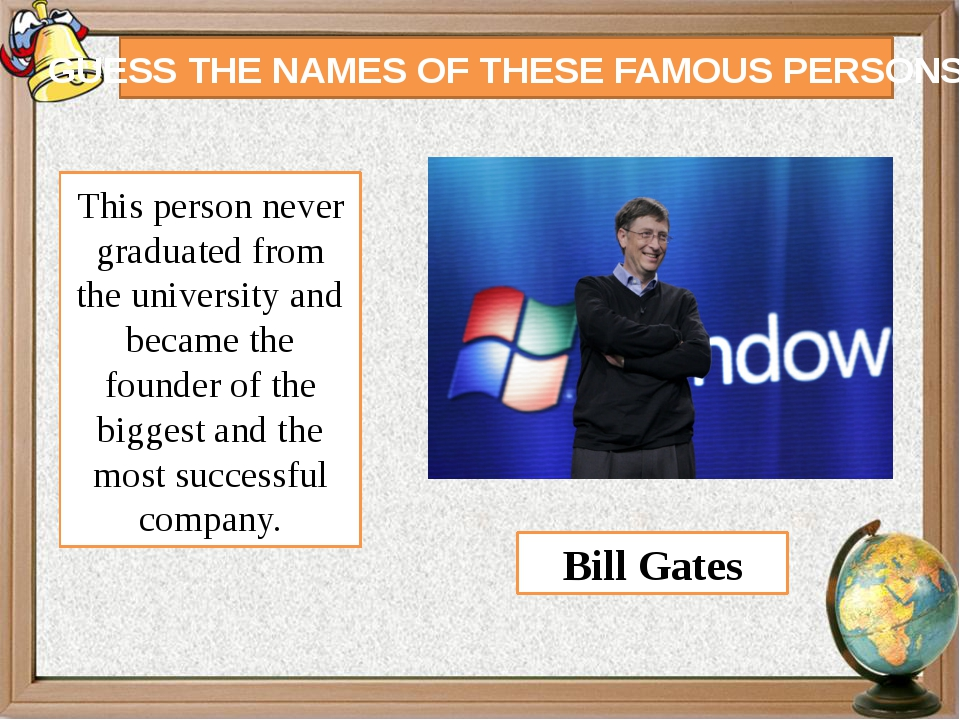 GUESS THE NAMES OF THESE FAMOUS PERSONS This person never graduated from the...