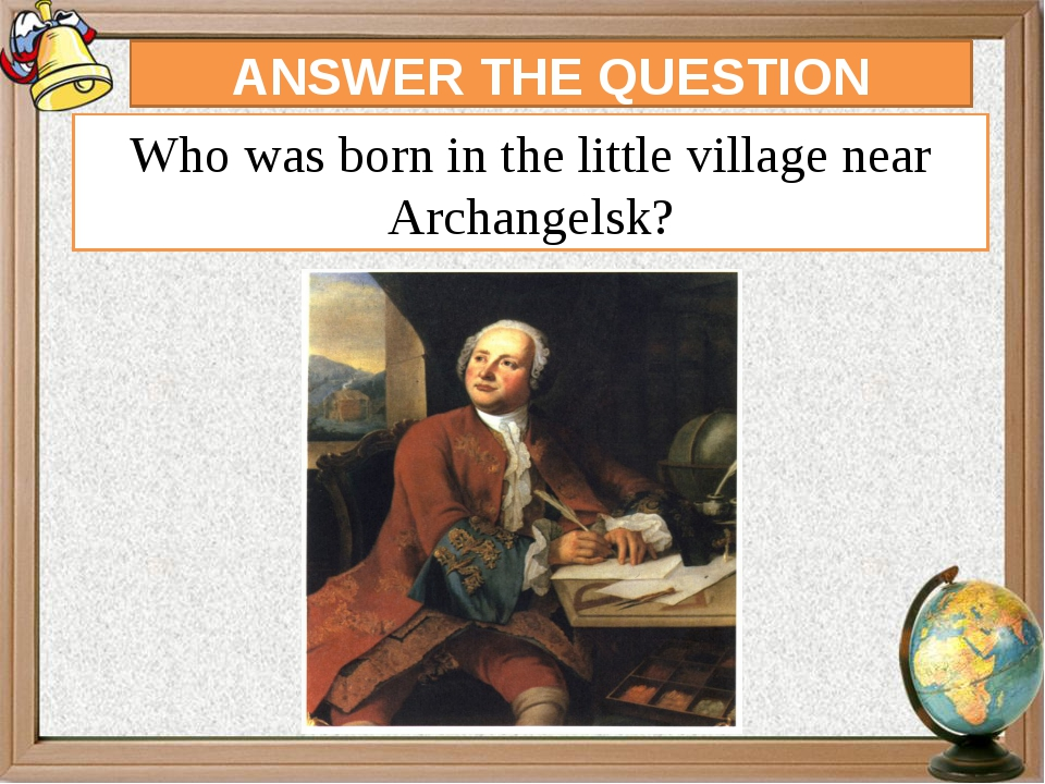 ANSWER THE QUESTION Who was born in the little village near Archangelsk?