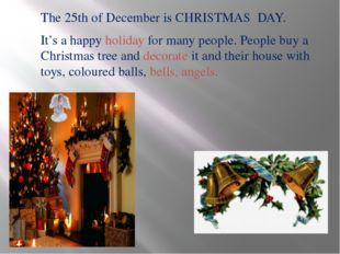 The 25th of December is CHRISTMAS DAY. It's a happy holiday for many people.