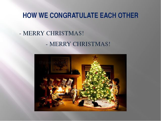 HOW WE CONGRATULATE EACH OTHER - MERRY CHRISTMAS! - MERRY CHRISTMAS!