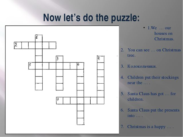 Now let's do the puzzle: 1.We … our houses on Christmas. 2. You can see … on...