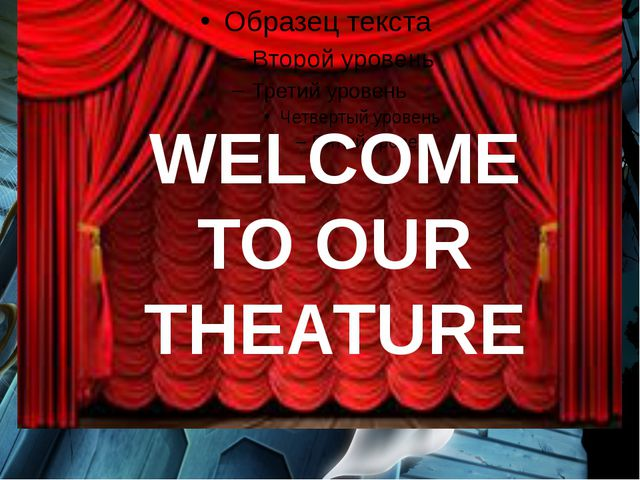 WELCOME TO OUR THEATURE