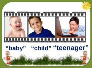 """baby"" ""child"" ""teenager"""