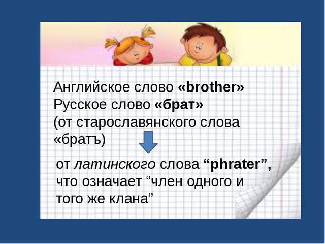 Английское слово «brother» Русское слово «брат» (от старославянского слова «б...