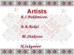 Artists A.I.Bakhmisov. А.А.Kokel М.Shakirov N.lukyanov